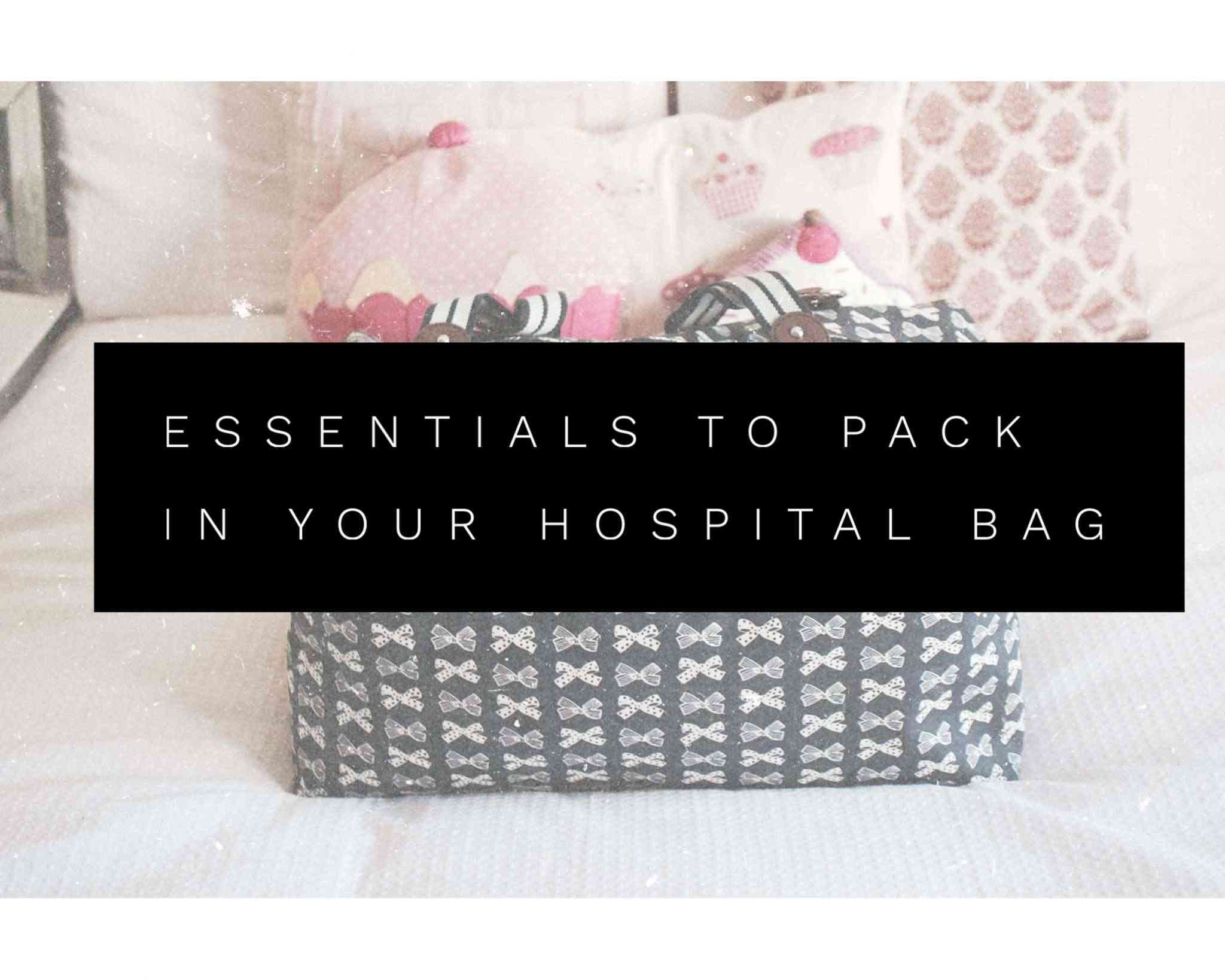 essentials to pack in your hospital bag