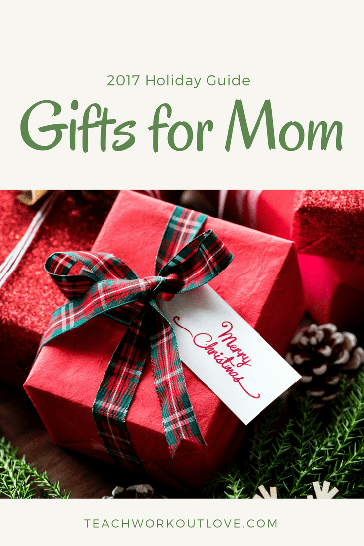 2017 holiday gift guide for moms teach workout love Gifts for moms christmas 2017