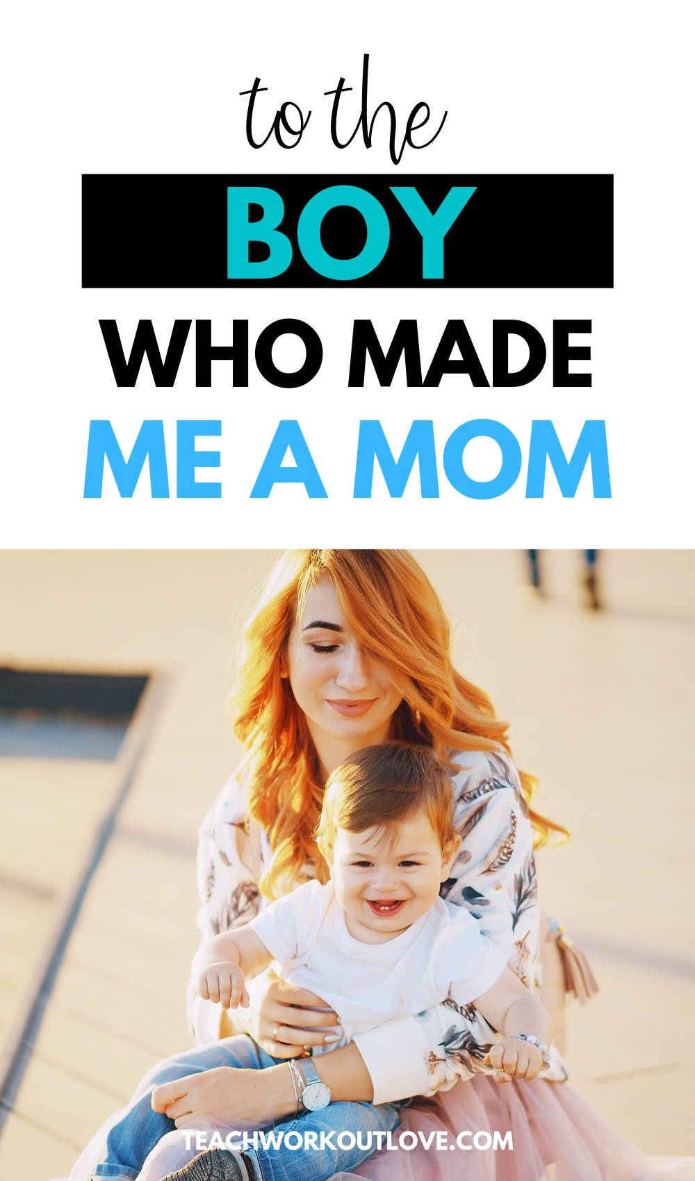 To The Boy Who Made Me A Mom - A Love Letter to my Son. A letter from a mother to her son, sharing the detailed love for her son.