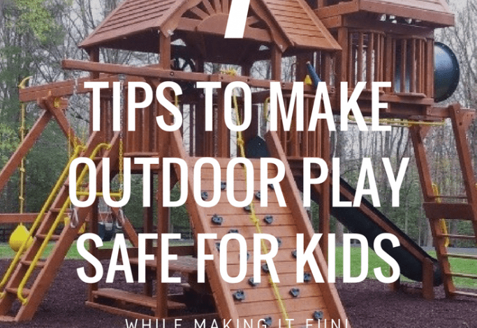 tips for making outdoor play safe for kids