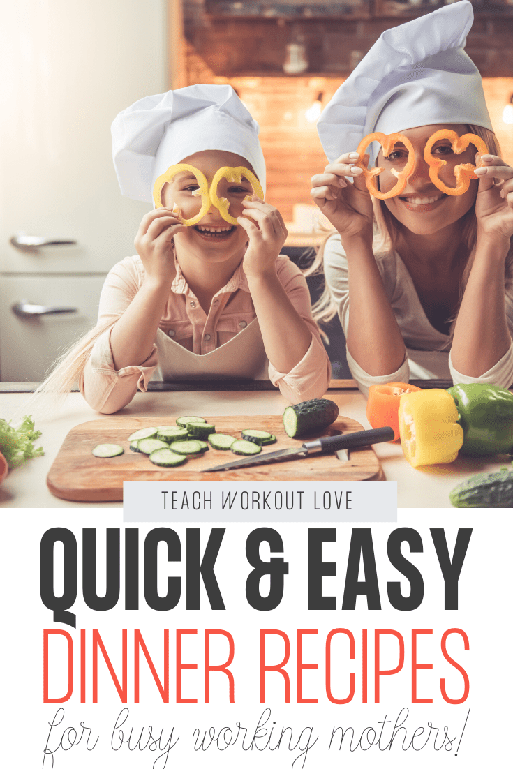 Quick-and-Easy-Dinner-Recipes-for-Working-Mothers-teachworkoutlove.com-TWL-Working-Moms