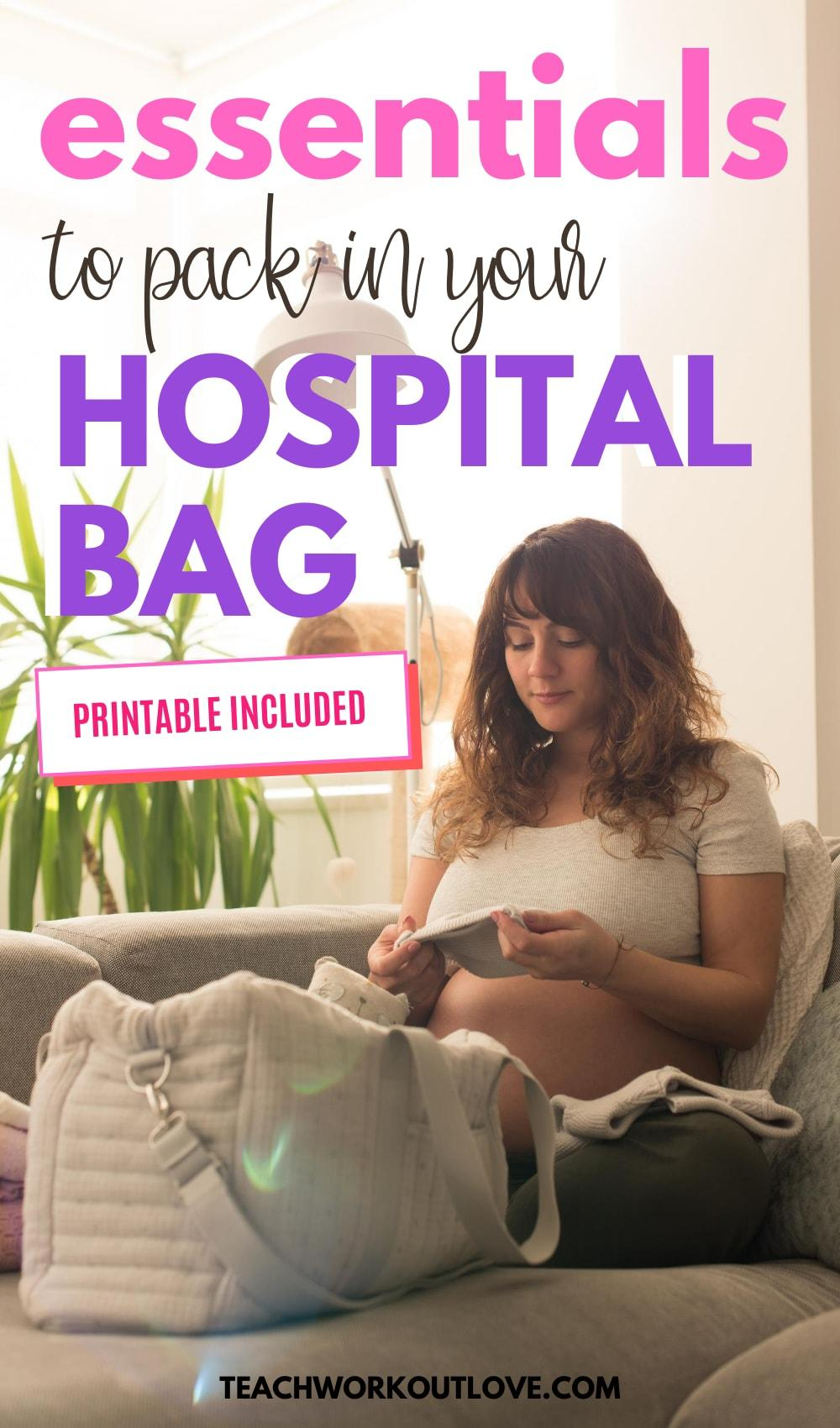 Essentials to Pack in Your Hospital Bag [Free Printable]