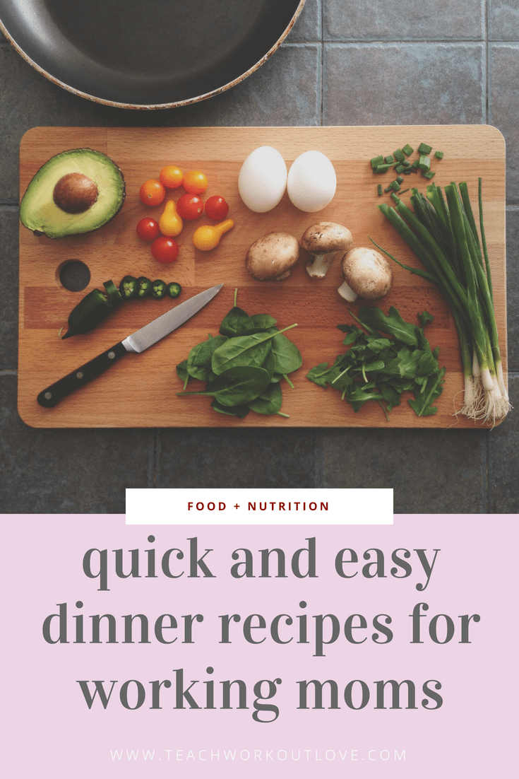 quick-dinner-recipes-for-working-moms-to-make-teachworkoutlove.com