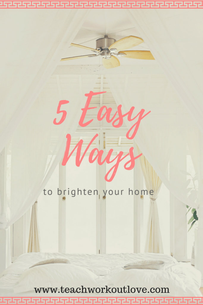 easy-ways-to-brighten-your-home-teachworkoutlove.com