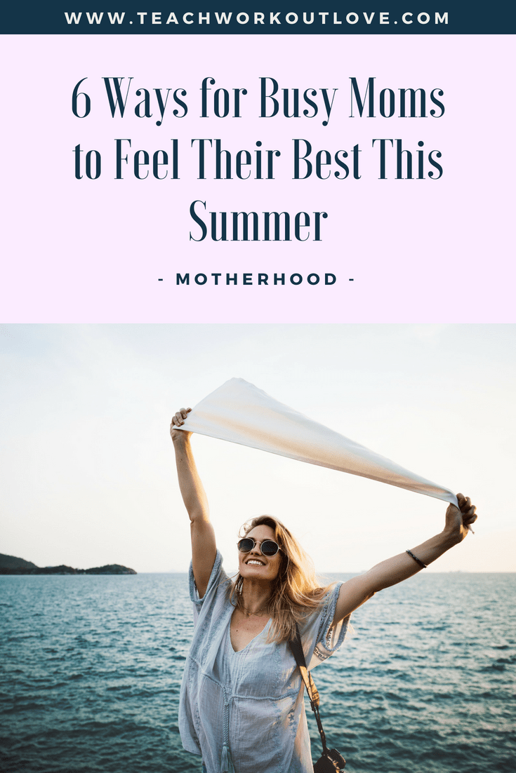 busy-moms-feel-their-best-this-summer-teachworkoutlove.com