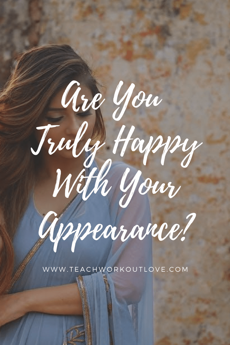 being-happy-with-your-appearance-teachworkoutlove.com