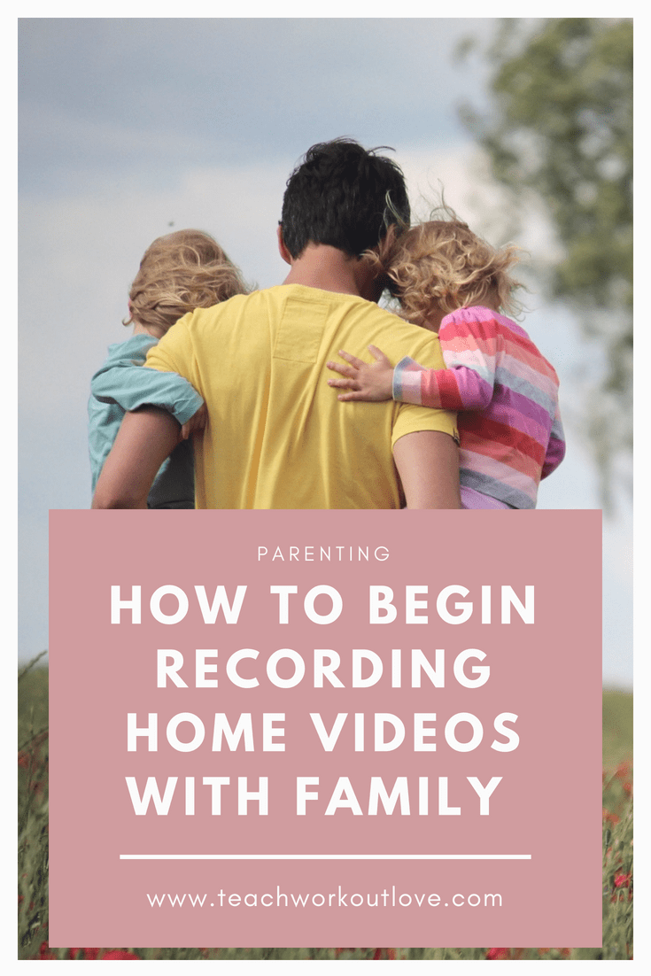recording-home-videos-with-family-teachworkoutlove.com