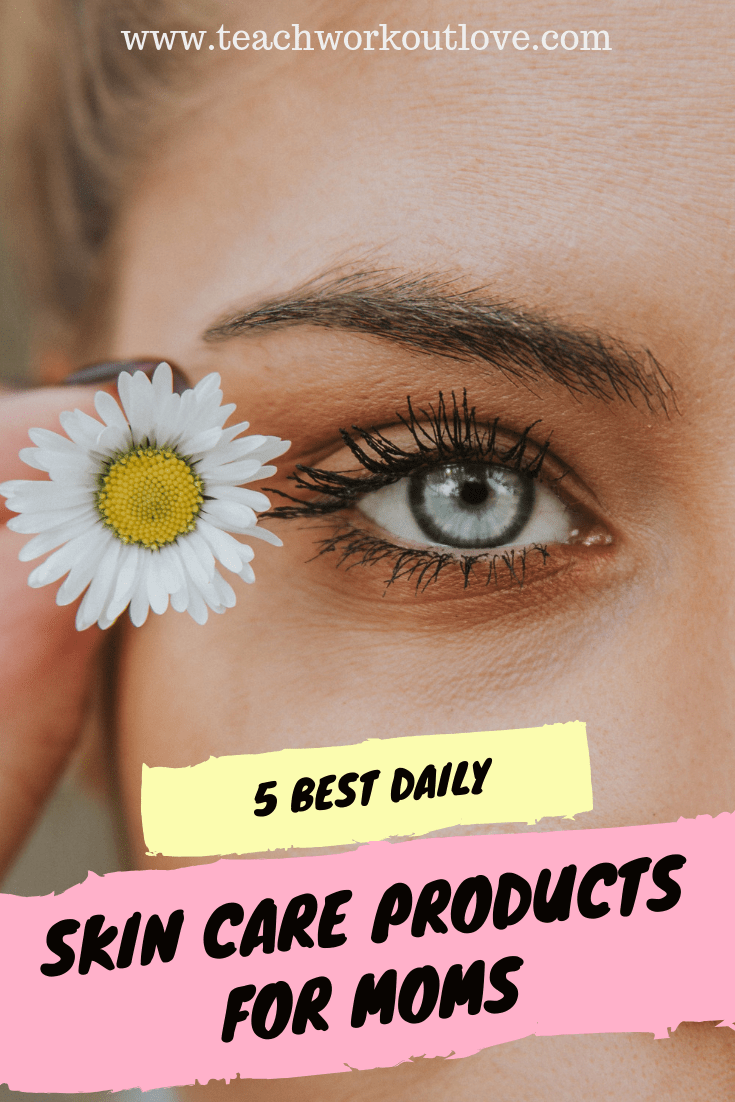 daily-skin-care-products-for-moms-teachworkoutlove.com