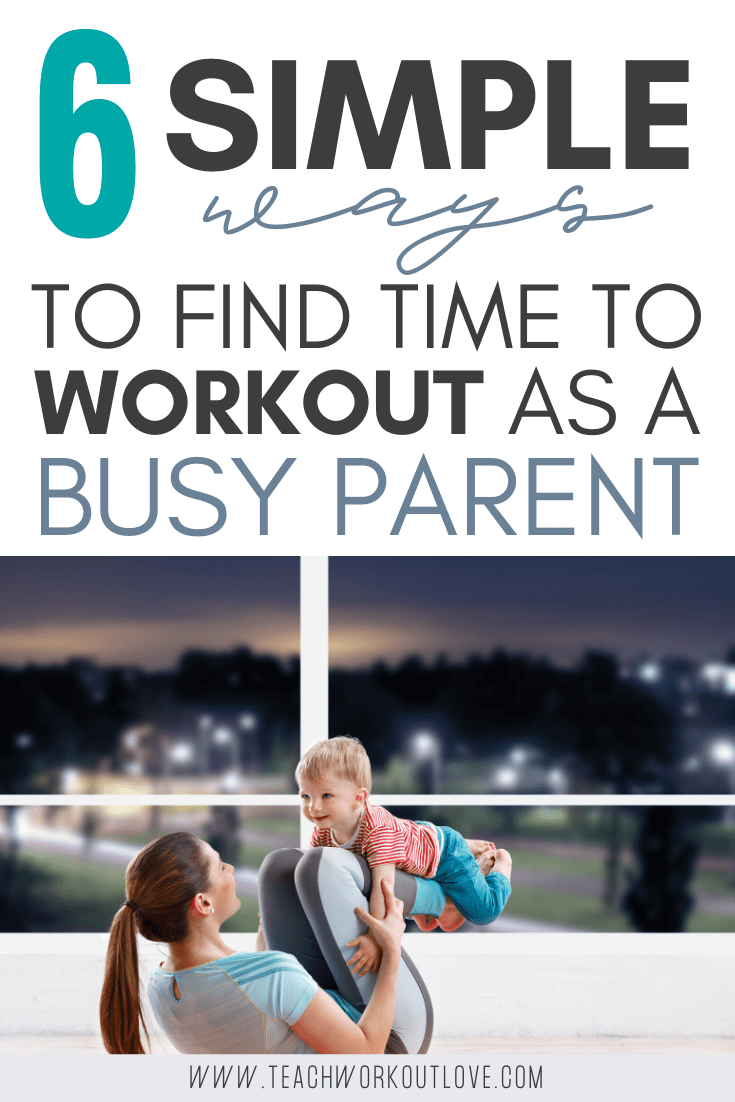 6-simple-ways-to-find-time-to-workout-as-a-busy-parent-teachworkoutlove.com-TWL-Working-Moms