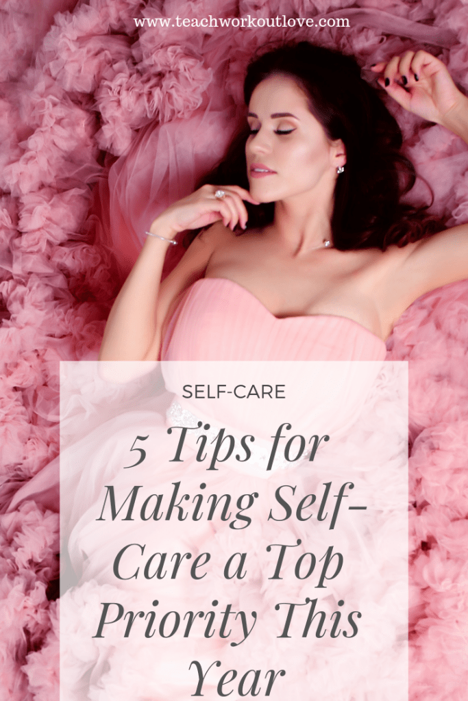 self-care-tips-for-this-year-teachworkoutlove.com