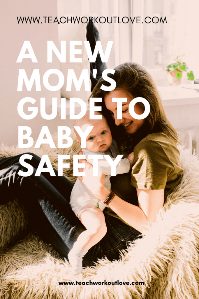 new-moms-guide-to-baby-safety-teachworkoutlove.com