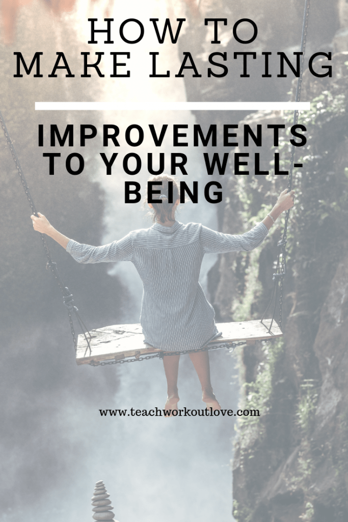make-lasting-improvements-to-your-well-being-teachworkoutlove.com
