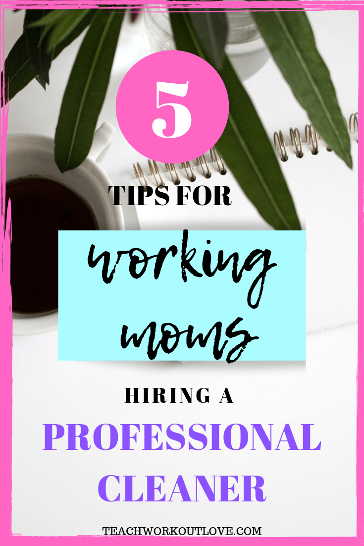 professional-cleaner-for-working-moms-teachworkoutlove.com