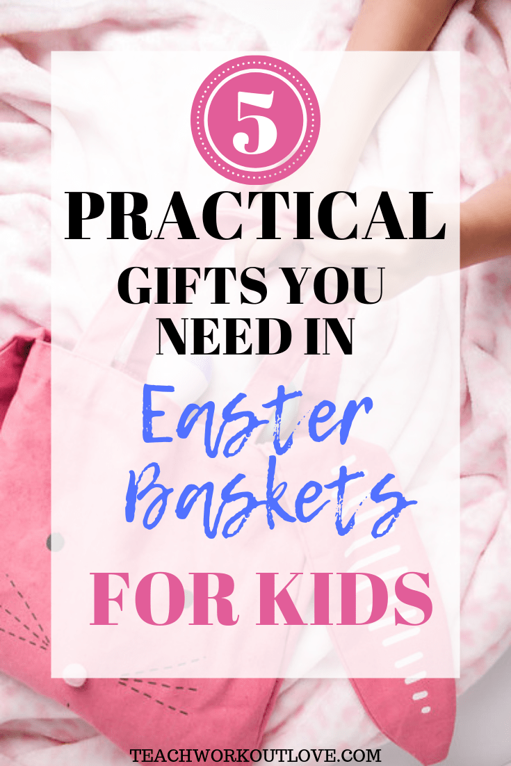 practical-gifts-for-easter-baskets-for-kids-teachworkoutlove.com