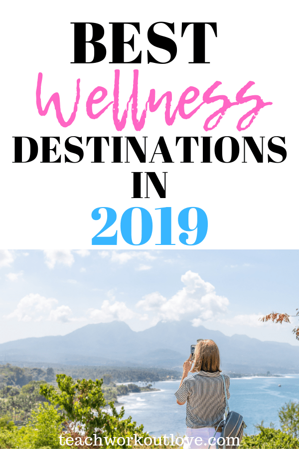 best-wellness-destinations-2019-teachworkoutlove.com-TWL-Working-Mom