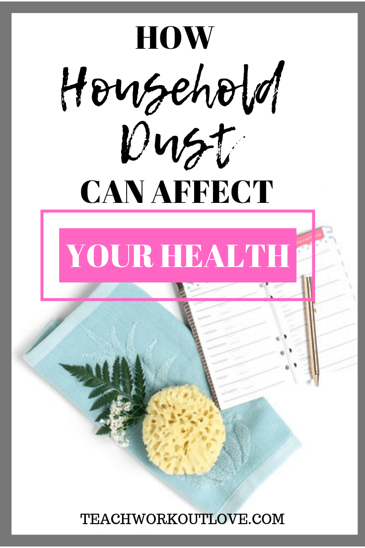 household-dust-can-affect-health-teachworkoutlove.com-twl-working-mom