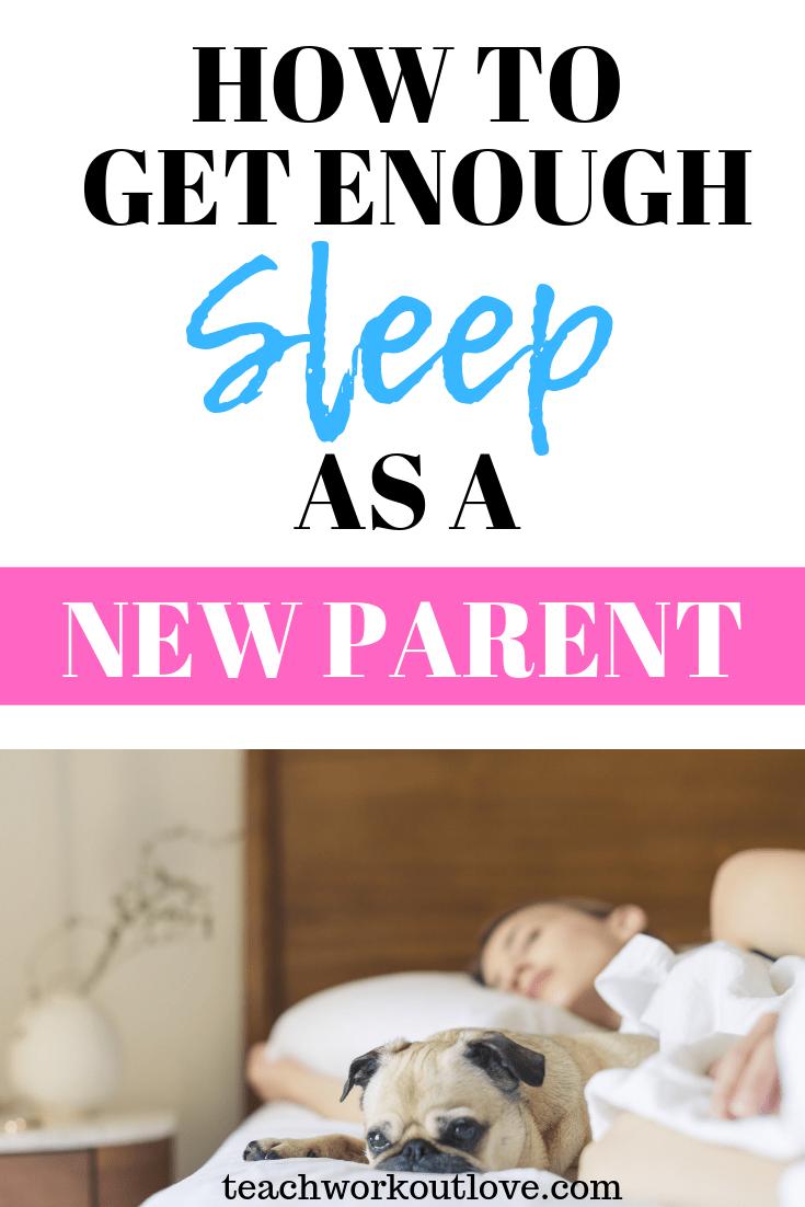 get-enough-sleep-as-a-new-parent-teachworkoutlove.com-TWL-Working-Mom