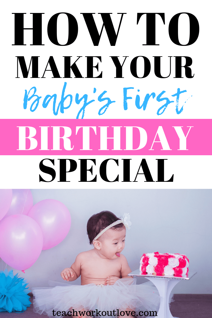 make-your-baby's-first-birthday-special-teachworkoutlove.com-TWL-Working-Mom
