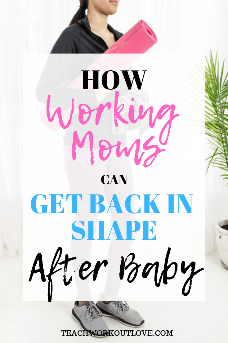working-moms-get-back-in-shape-after-baby-teachworkoutlove.com