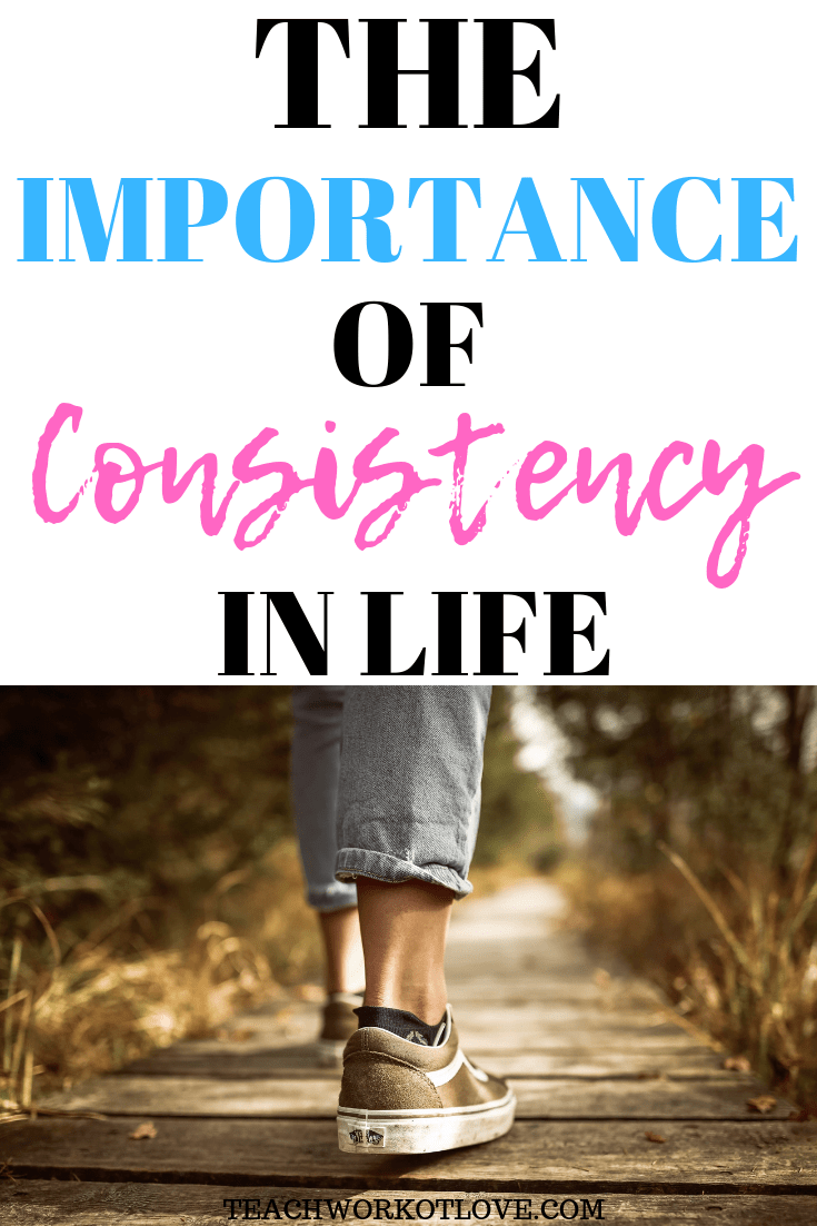 importance-of-consistency-in-life-twl-working-mom-teachworkoutlove.com