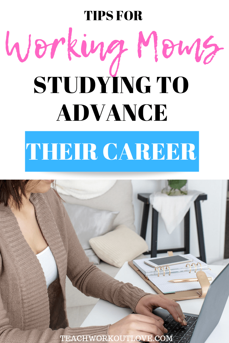 working-moms-studying-to-advance-career-teachworkoutlove.com