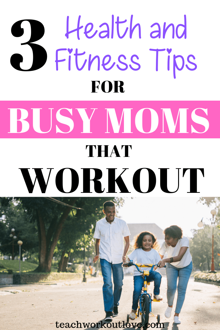 health-and-fitness-tips-for-busy-moms-teachworkoutlove.com-TWL-Working-Mom