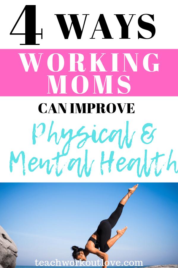working-moms-improve-physical-and-mental-health-teachworkoutlove.com-TWL-Working-Mom