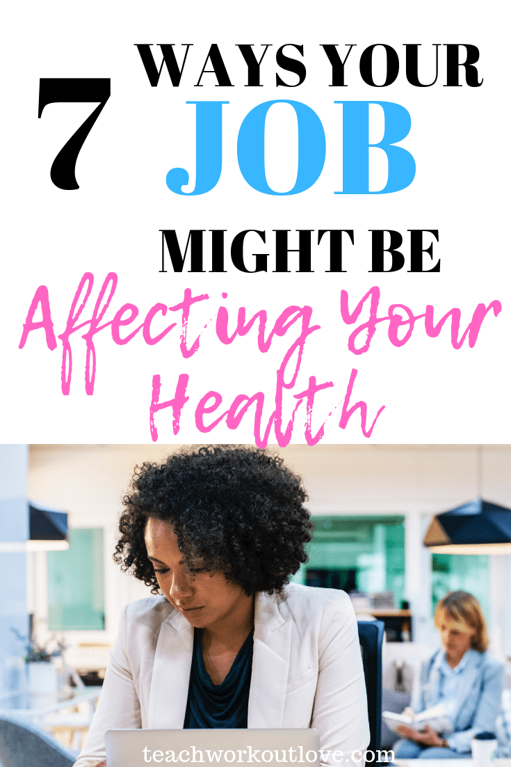 your-job-might-be-affecting-your-health-teachworkoutlove.com-TWL-Working-Mom