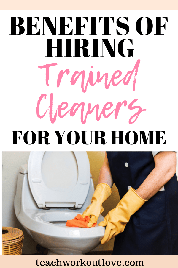 hiring-trained-cleaners-at-home-teachworkoutlove.com-TWL-Working-Mom