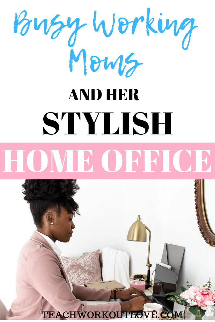 busy-working-moms-home-stylish-home-office-teachworkoutlove.com-TWL-Working-Mom