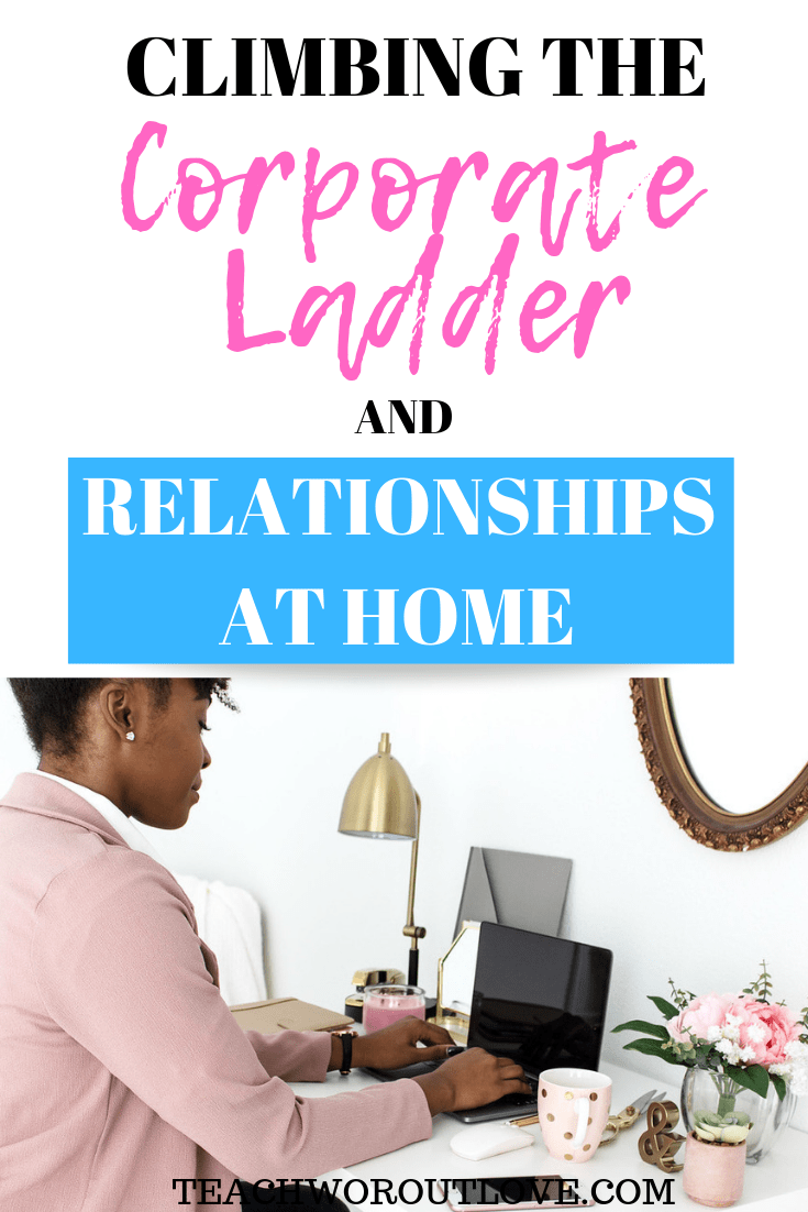 corporate-ladder-relationships-at-home-teachworkoutlove.com-twl-working-mom