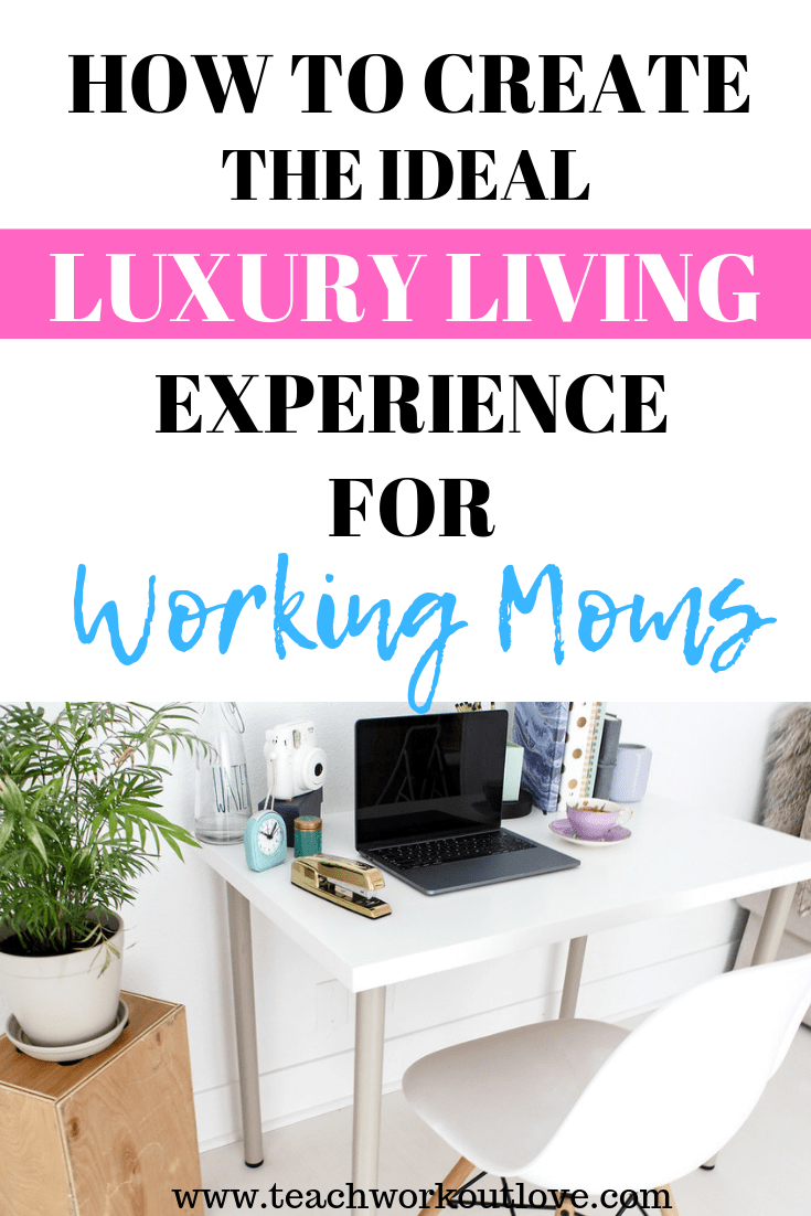 luxury-living-experience-working-moms-teachworkoutlove.com-TWL-Working-Mom