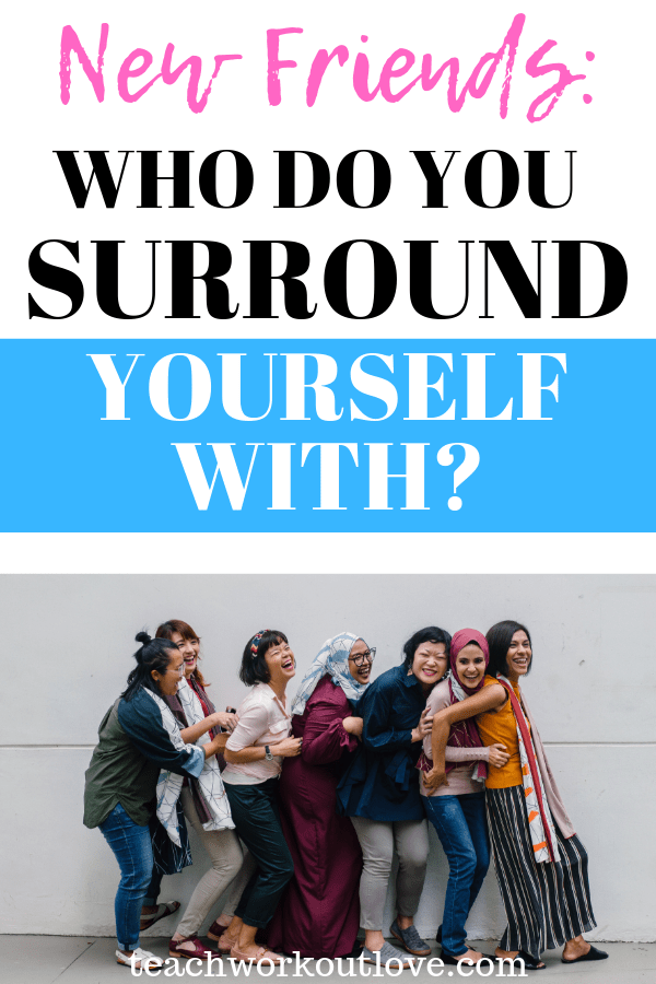 New-Friends-Surround-Yourself-with-teachworkoutlove.com-TWL-Working-Mom