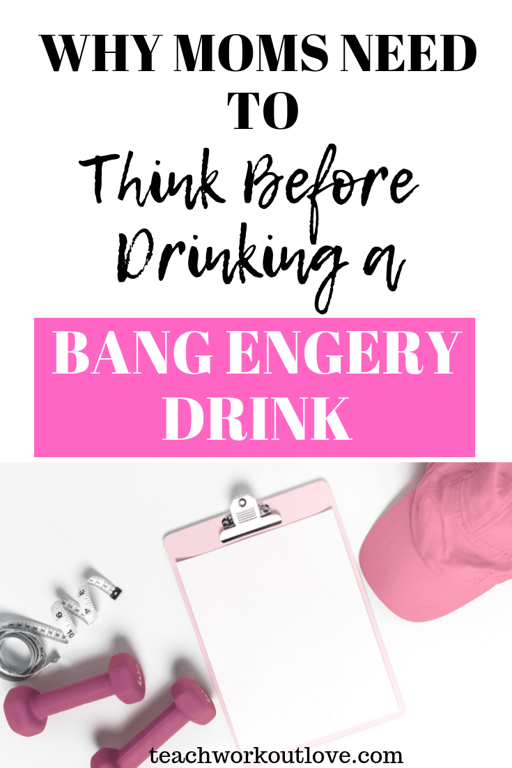 bang-energy-drink-teachworkoutlove.com-twl-working-mom
