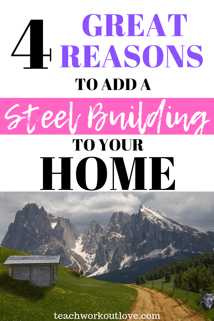 great-reasons-to-add-steel-building-to-your-home-teachworkoutlove.com-TWL-Working-Mom