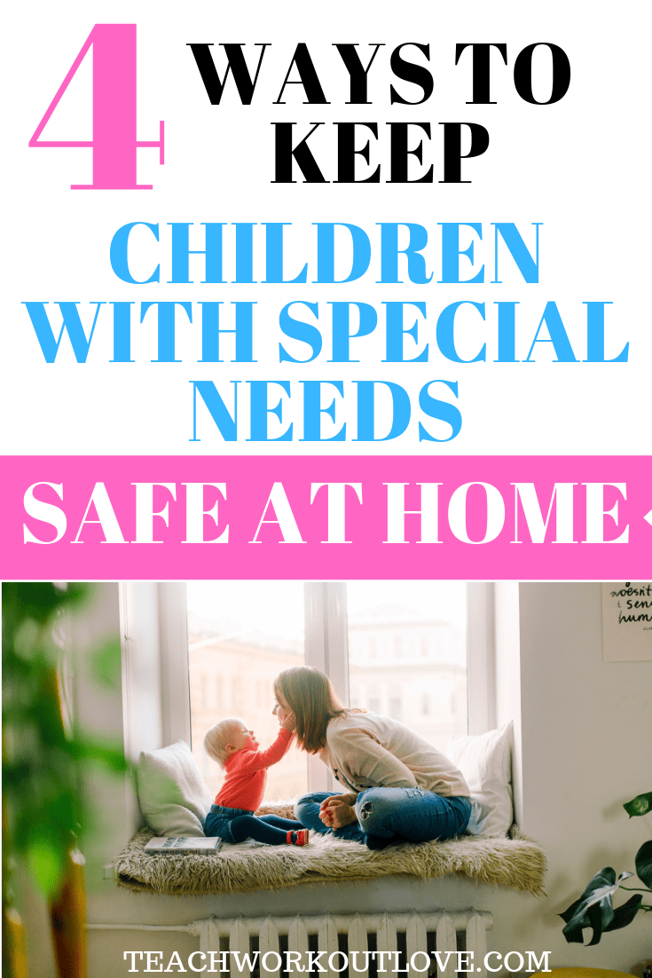 ways-to-keep-children-with-special-needs-safe-at-home-teachworkoutlove.com-TWL-Working-Moms