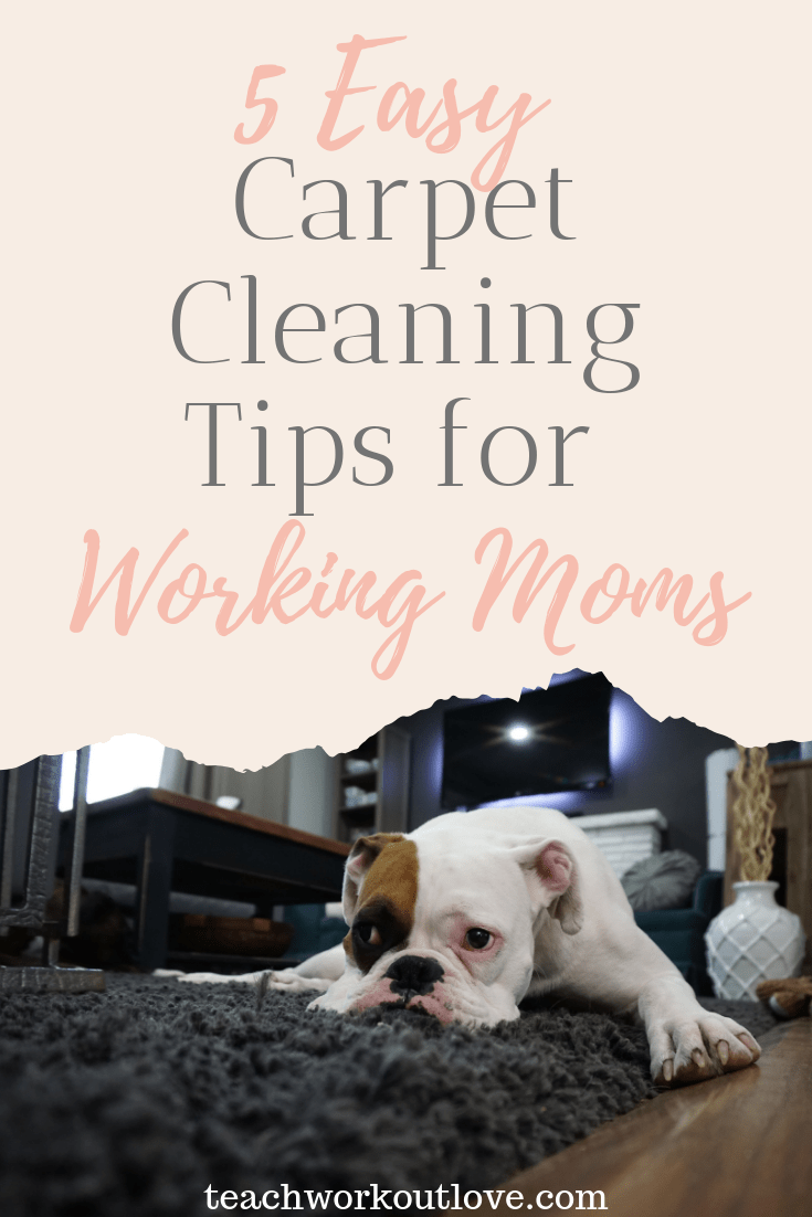 easy-carpet-cleaning-tips-for-working-moms-teachworkoutlove.com-TWL-Working-Moms