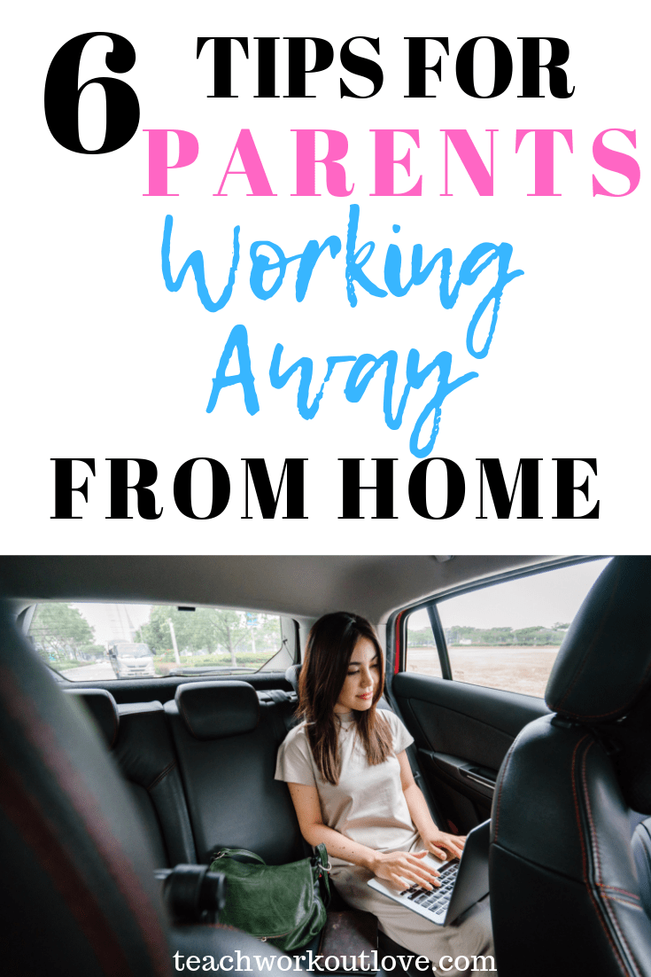 tips-for-parents-working-away-from-home-teachworkoutlove.com-TWL-Working-Mom