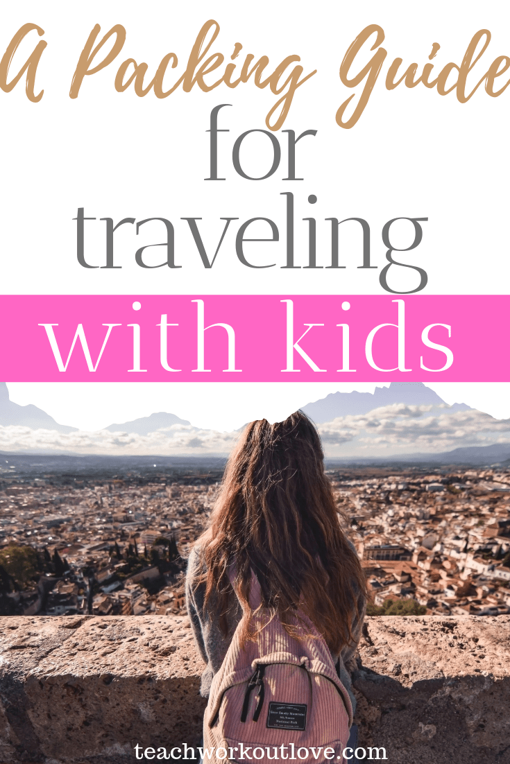 packing-guide-for-traveling-with-kids-teachworkoutlove.com-TWL-Working-Moms