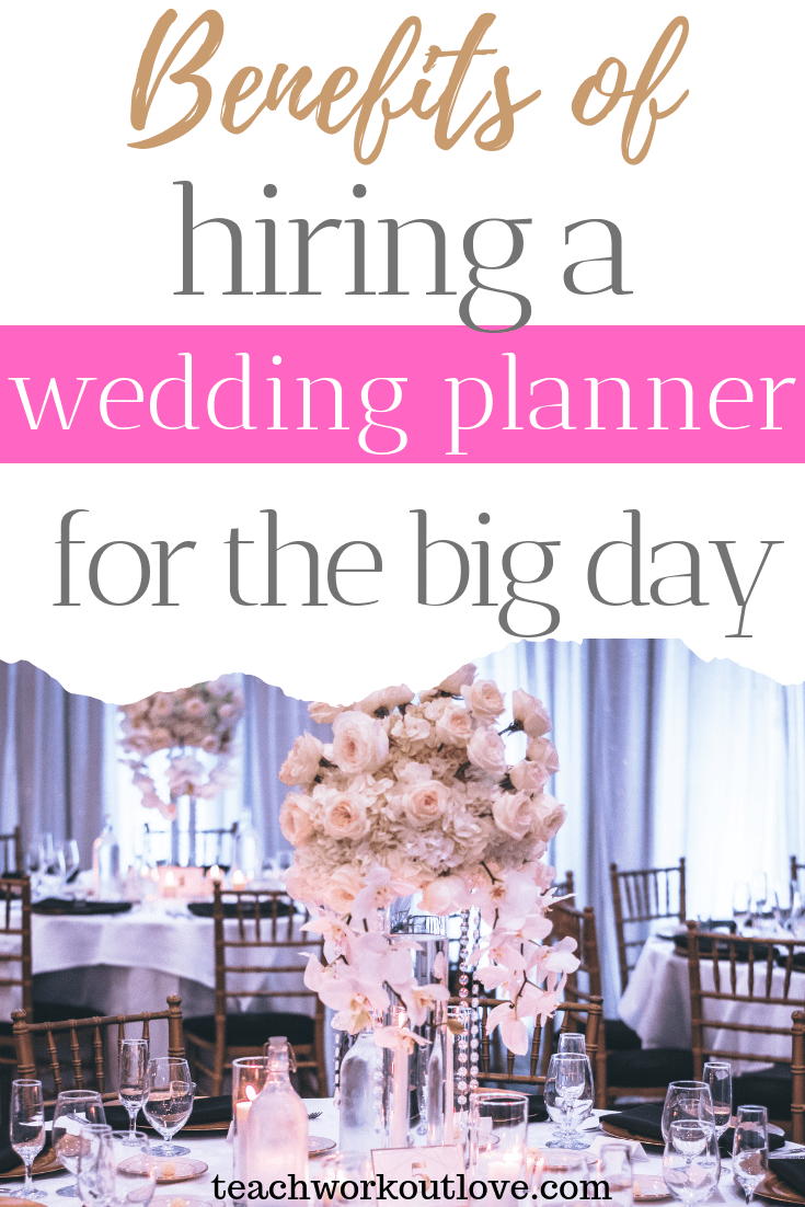 benefits-of-hiring-a-wedding-planner-for-the-big-day-teachworkoutlove.com-TWL-Working-Moms