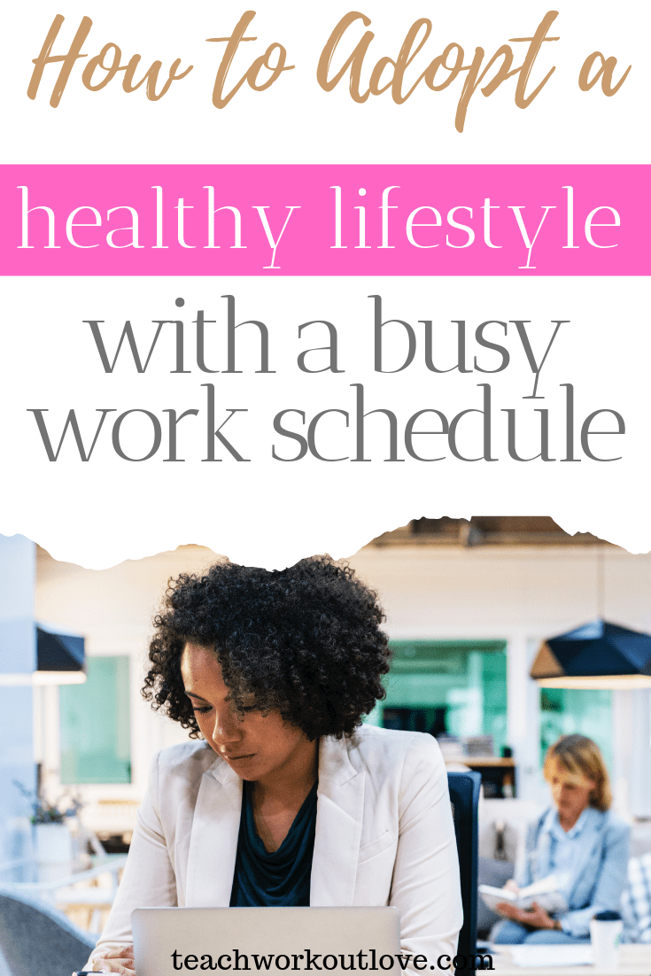 how-to-adopt-a-healthy-lifestyle-with-busy-work-schedule-teachworkoutlove.com-TWL-Working-Moms