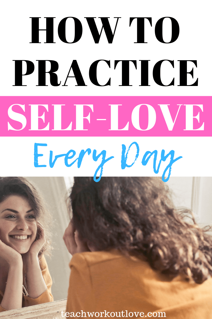 practice-self-love-every-day-teachworkoutlove.com-TWL-Working-Mom