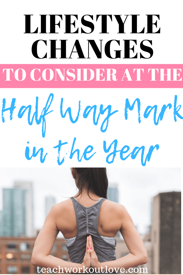 lifestyle-changes-consider-halfway-through-the-year-teachworkoutlove.com-TWL-Working-Mom