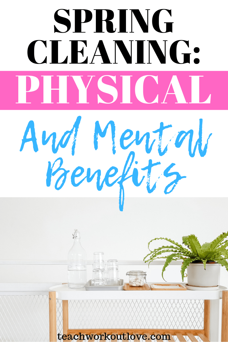 spring-cleaning-physical-and-mental-benefits-teachworkoutlove.com-TWL-Working-Mom
