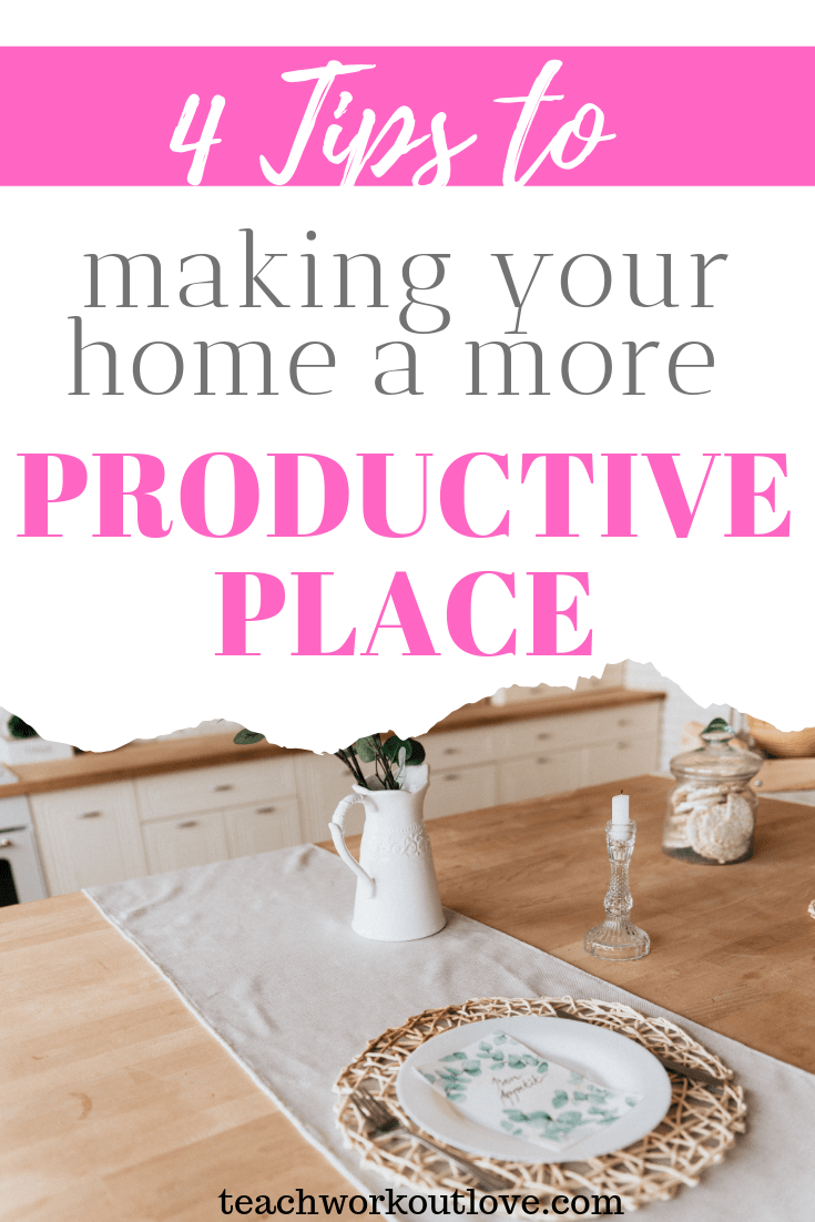 tips-to-making-your-home-a-more-productive-place-teachworkoutlove.com-TWL-Working-Moms