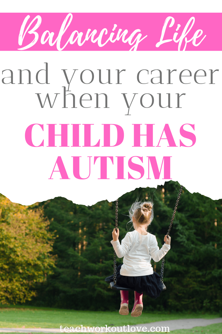 balancing-life-and-career-when-child-has-autism-teachworkoutlove.com-TWL-Working-Moms