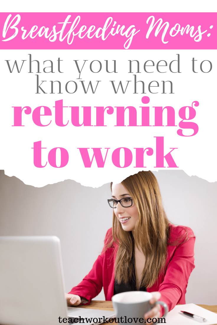 breastfeeding-moms-what-you-need-to-know-when-returning-to-work-teachworkoutlove.com-TWL-Working-Moms