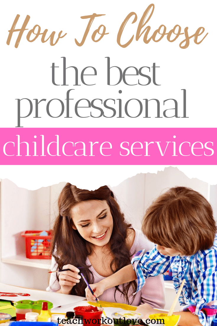 how-to-choose-the-best-professional-childcare-service-teachworkoutlove.com-TWL-Working-Moms