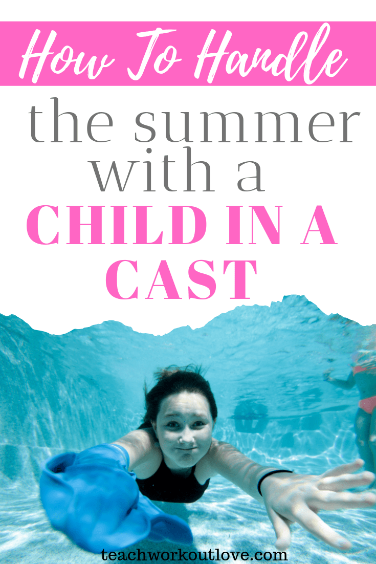 how-to-handle-the-summer-with-a-child-in-a-cast-teachworkoutlove.com-TWL-Working-Moms
