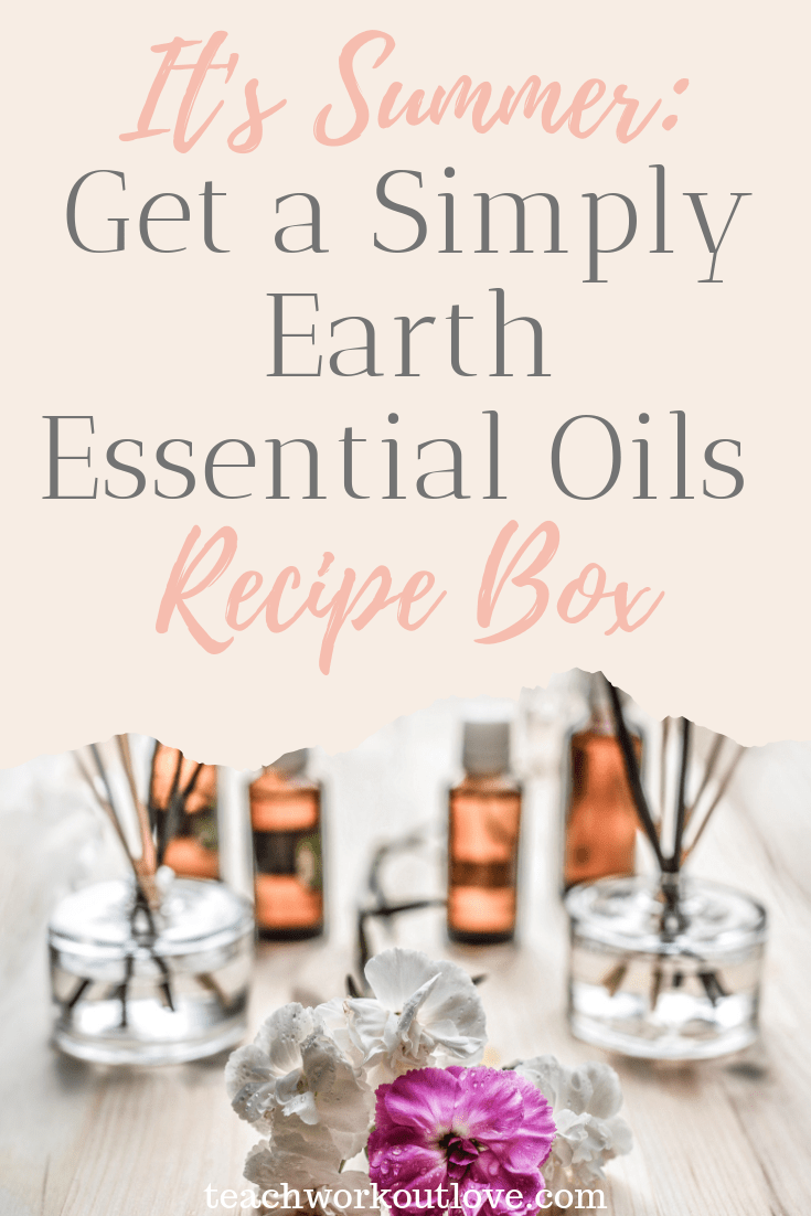 get-a-simply-earth-essential-oils-recipe-box-teachworkoutlove.com-TWL-Working-Moms